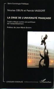 Nicolas Oblin et Patrick Vassort - La Crise de l'Université française - Traité contre une politique de l'anéantissement.