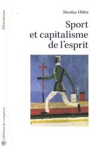 Nicolas Oblin - Sport et capitalisme de l'esprit - Sociologie politique de l'institution sportive.