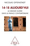 Nicolas Offenstadt - 14-18 aujourd'hui - La grande guerre dans la France contemporaine.