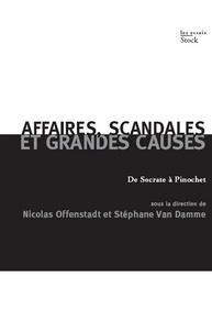 Nicolas Offenstadt et Stéphane Van Damme - Affaires, scandales et grandes causes. - De Socrate à Pinochet.