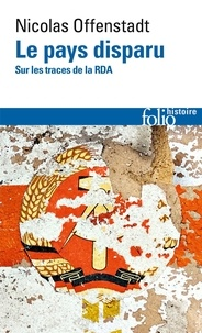 Nicolas Offenstadt - Le pays disparu - Sur les traces de la RDA.