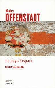 Nicolas Offenstadt - Le pays disparu - Sur les traces de la RDA.