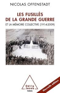 Nicolas Offenstadt - Les fusillés de la Grande Guerre - Et la mémoire collective (1914-2009).
