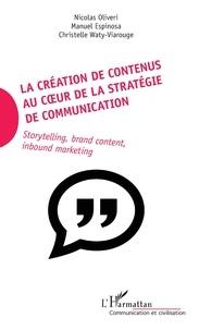 La création de contenus au coeur de la stratégie de communication- Storytelling, brand content, inbound marketing - Nicolas Oliveri |