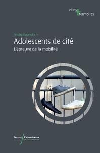 Nicolas Oppenchaim - Adolescents de cité - L'épreuve de la mobilité.