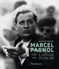 Marcel Pagnol- L'album d'une vie, 1895-1974 - Nicolas Pagnol |