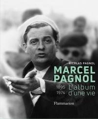 Nicolas Pagnol - Marcel Pagnol - L'album d'une vie, 1895-1974.