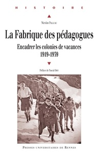 Nicolas Palluau - La Fabrique des pédagogues - Encadrer les colonies de vacances (1919-1939).