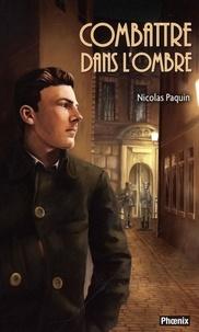 Nicolas Paquin - Les volontaires 02 : Combattre dans l'ombre.