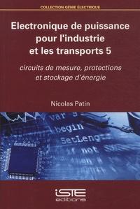 Nicolas Patin - Electronique de puissance pour l'industrie et les transports - Tome 5, Circuits de mesure, protections et stockage d'énergie.