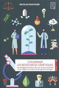 Nicolas Pauchard - Gouverner les ressources génétiques - Les stratégies des acteurs face aux droits de propriété et aux règles sur l'accès et le partage des avantages.
