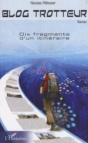 Nicolas Pélissier - Blog trotteur - Dix fragments d'un itinéraire.