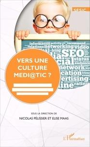 Nicolas Pélissier et Elise Maas - Vers une culture médi@tic ? - Médias, journalisme et espace public à l'épreuve de la numérisation.