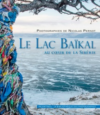Nicolas Pernot - Le lac Baïkal - Au coeur de la Sibérie.