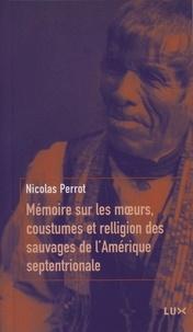 Nicolas Perrot - Mémoires sur les moeurs, coustumes et relligion des sauvages de l'Amérique septentrionale.