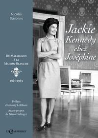 Nicolas Personne - Jackie Kennedy chez Joséphine - De Malmaison à la Maison-Blanche (1961-1963).