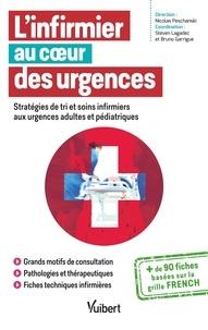 Nicolas Peschanski et Steven Lagadec - L'infirmier au coeur des urgences - Stratégies de tri et soins infirmiers aux urgences adultes et pédiatriques.