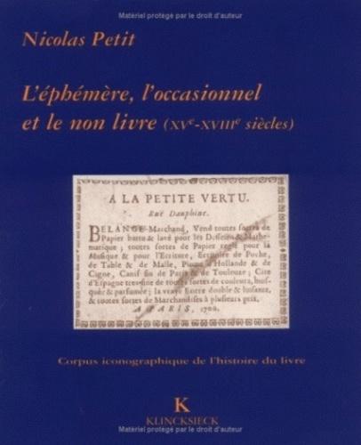 Nicolas Petit - L'éphémère, l'occasionnel et le non livre à la bibliothèque Sainte-Geneviève - XVe-XVIIIe siècles.