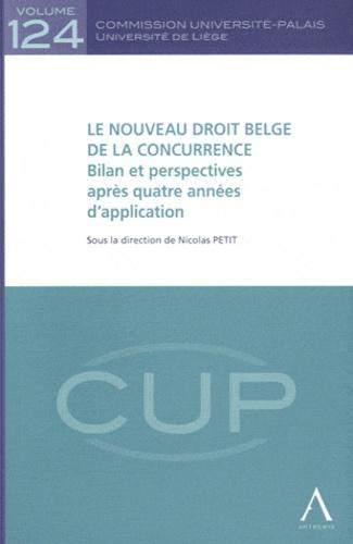 Nicolas Petit - Le nouveau droit belge de la concurrence - Bilan et perspectives après quatre années d'application.