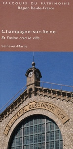 Nicolas Pierrot - Champagne-sur-Seine, Seine-et-Marne - Et l'usine créa la ville....