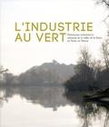 Nicolas Pierrot - L'industrie au vert - Patrimoine industriel et artisanal de la vallée de la Seine en Seine-et-Marne.