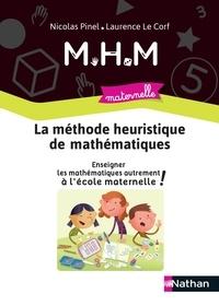 Nicolas Pinel et Laurence Le Corf - La méthode heuristique de mathématiques - Enseigner les mathématiques autrement à l'école maternelle.