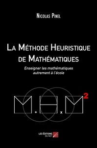 Nicolas Pinel - La méthode heuristique de mathématiques - Enseigner les mathématiques autrement à l´école.