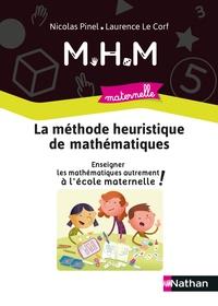 Nicolas Pinel et Laurence Le Corf - MHM maternelle - La méthode heuristique de mathématiques.
