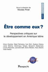 """Nicolas Pinet - Etre comme eux ? - Perspectives critiques latino-américaines sur le """"développement""""."""