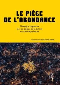 Nicolas Pinet - Le piège de l'abondance - L'écologie populaire face au pillage de la nature en Amérique latine.