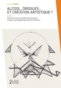 Nicolas Pinon - Alcool, drogues et création artistique ? - Essai de mise en perspective à travers la figure paradigmatique de Paul Verlaine.