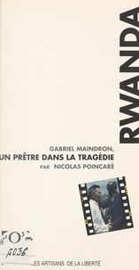 Nicolas Poincaré et Michel Cool - Rwanda : Gabriel Maindron, un prêtre dans la tragédie.