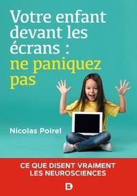 Nicolas Poirel - Votre enfant devant les écrans : ne paniquez pas - Ce que disent vraiment les neurosciences.