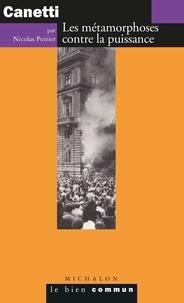 Nicolas Poirier - Canetti - Les métamorphoses contre la puissance.