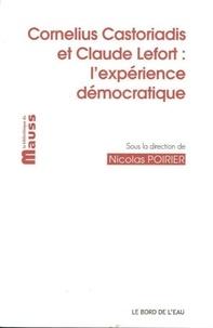Nicolas Poirier - Cornelius Castoriadis et Claude Lefort - L'expérience démocratique.