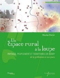 Nicolas Poirier - Un espace rural à la loupe - Paysage, peuplement et territoires en Berry de la préhistoire à nos jours.