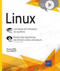 Nicolas Pons et Yann Bardot - Linux - Les bases de l'utilisation du système. Complément vidéo : gestion des répertoires, des fichiers et des utilisateurs.