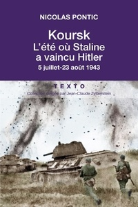Nicolas Pontic - Koursk, l'été où Staline a vaincu Hitler - 5 juillet - 23 août 1943.
