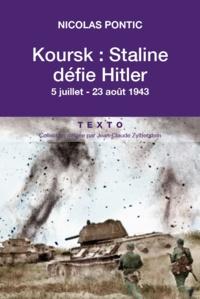Nicolas Pontic - Koursk : Staline défie Hitler - 5 juillet-23 août 1943.