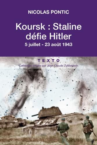 Koursk : Staline défie Hitler. 5 juillet-23 août 1943
