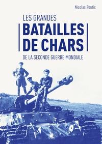 Nicolas Pontic - Les grandes batailles de chars de la Seconde Guerre mondiale.