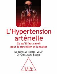 Nicolas Postel-Vinay et Guillaume Bobrie - Hypertension artérielle (L') - Ce qu'il faut savoir pour la surveiller et la traiter.