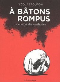 Nicolas Poupon - A bâtons rompus - Le confort des certitudes.