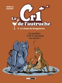 Nicolas Poupon - Le cri de l'autruche - Tome 03 - Le chant du Kangourou.