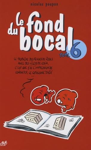Nicolas Poupon - Le fond du bocal Tome 6 : .