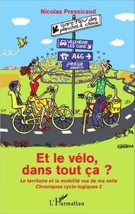 Nicolas Pressicaud - Et le vélo, dans tout ça ? - Le territoire et la mobilité vus de ma selle, chroniques cyclo-logiques 2.