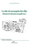 Nicolas Pressicaud - Le vélo à la reconquête des villes - Bréviaire de vélorution tranquille (etc.).