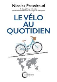 Nicolas Pressicaud - Le vélo au quotidien - Pour une nouvelle culture cycliste au service des citoyens.