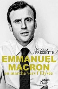 Nicolas Prissette - Emmanuel Macron, en marche vers l'Elysée.