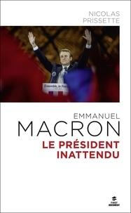Nicolas Prissette - Emmanuel Macron Le président inattendu.